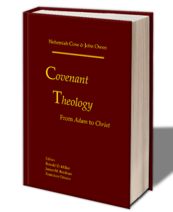 Covenant Theology: From Adam to Christ - Coxe and Owen